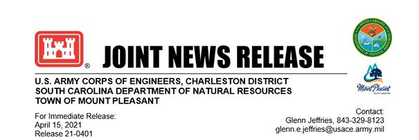 Joint news release. U.S. Army Corps of Engineers, Charleston District South Carolina Department of Natural Resources Town of Mount Pleasant For immediate release April 15, 2021 Release 21-0401 Contact: Glenn Jeffiries, 843-329-8123, glenn.e.jeffries@usace.army.mil